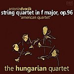 "Hungarian Quartet Dvorák: String Quartet In F Major, Op. 96 ""american Quartet"""
