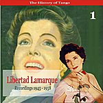 Libertad Lamarque The History Of Tango / Libertad Lamarque, Volume 1 / Recordings 1945 - 1958