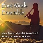 East Winds Ensemble Music From H. Miyazaki's Anime, Part 2 (Music From Totoro, Kiki's Delivery Service, Howl's Moving Castle, Nausicaa, Ponyo)