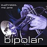 Bi-Polar Euphrates, Me Jane