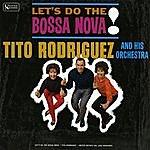 Tito Rodriguez & His Orchestra Let's Do The Bossa Nova