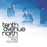 Tenth Avenue North The Truth Is Who You Are (Single)