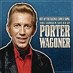 Porter Wagoner Out Of The Silence Came A Song: The Somber Sound Of Porter Wagoner