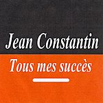 Jean Constantin Tous Mes Succès - Jean Constantin