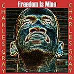 Charles Gray Freedom Is Mine
