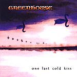 Greenhouse One Last Cold Kiss