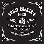 Great Caesar's Ghost First There Is A Mountain