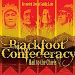 Blackfoot Confederacy Hail To The Chiefs