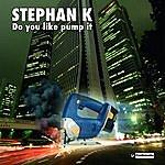 Stephan K Do You Like Pump It