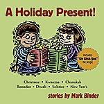 Mark Binder A Holiday Present!