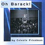 Celeste Friedman Oh Barack!