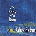 Celeste Friedman A Baby Was Born
