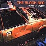 The Black Sea Keep On Diggin'