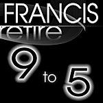 Francis Retire 9 To 5