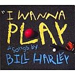 Bill Harley I Wanna Play