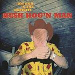 DM Bob & The Deficits Bush Hog'n Man