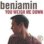 Benjamin You Weigh Me Down (Single)