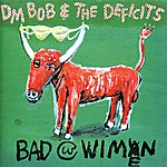 DM Bob & The Deficits Bad With Wimen