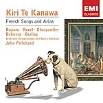Kiri Te Kanawa Ravel: Shéherazade; Duparc: 7 Mélodies Etc.