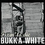 Bukka White Fixin' To Die