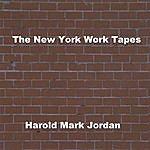Harold Mark Jordan The New York Work Tapes