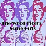 The Wood Floors Some Girls