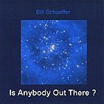 Bill Schaeffer Is Anybody Out There?