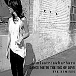 Misstress Barbara Dance Me To The End Of Love The Remixes