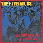 The Revelators We Told You Not To Cross Us...