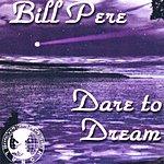 Bill Pere Dare To Dream