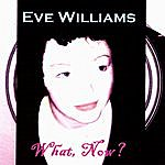 Eve Williams What, Now?