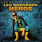 Luc De Larochellière Les Nouveaux Héros