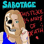 Sabotage This Place Is Made Of Death
