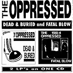 The Oppressed Dead And Buried And Fatal Blow