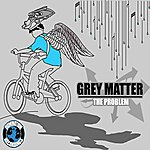 Grey Matter The Problem Ep