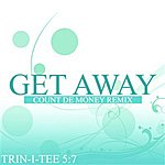 Trin-i-tee 5:7 Get Away (Count De Money Mix) (3-Track Maxi-Single)