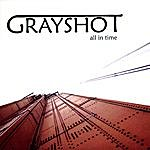 Grayshot All In Time
