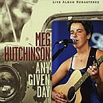 Meg Hutchinson Any Given Day (Live Remastered)