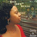DeeDee Wells Growing In Jesus