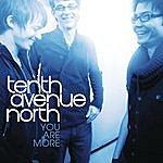 Tenth Avenue North You Are More (Single)