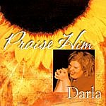 Darla Day Praise Him