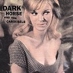 Darkhorse Dark Horse & The Carousels