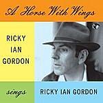 Ricky Ian Gordon A Horse With Wings. Ricky Ian Gordon Sings Ricky Ian Gordon