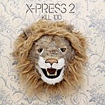 X-Press 2 Kill 100 (7-Track Maxi-Single)