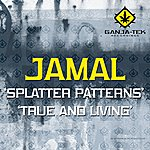 Jamal Splatter Patterns / True And Living