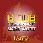 G-Dub Come Home / Magic Word