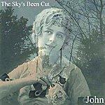 John The Sky's Been Cut