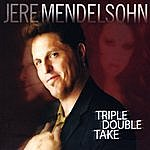 Jere Mendelsohn Triple Double Take