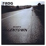 Frog (Welcome To) Allentown