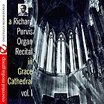 Richard Purvis A Richard Purvis Organ Recital In Grace Cathedral Vol. I (Digitally Remastered)
